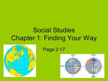 Social Studies Chapter 1: Finding Your Way Page 2-17.