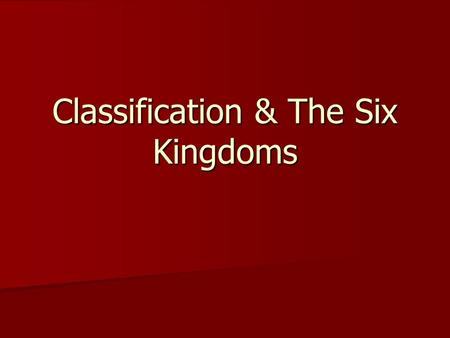 Classification & The Six Kingdoms. Classification History 1700s Plantae Animalia 1800s Protista Plantae Animalia 1950s Monera Protista Fungi Plantae Animalia.