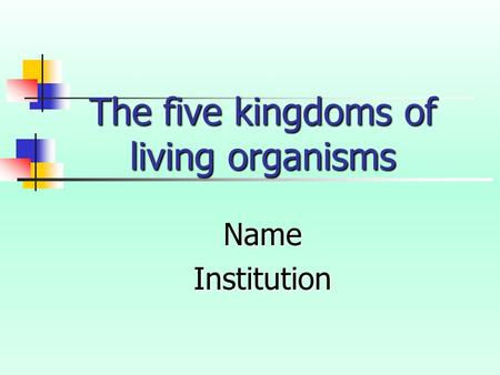 The five kingdoms of living organisms NameInstitution.