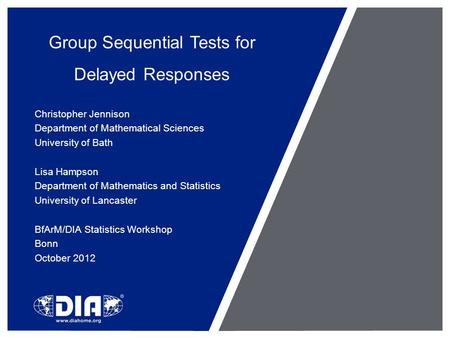 Group Sequential Tests for Delayed Responses Christopher Jennison Department of Mathematical Sciences University of Bath Lisa Hampson Department of Mathematics.