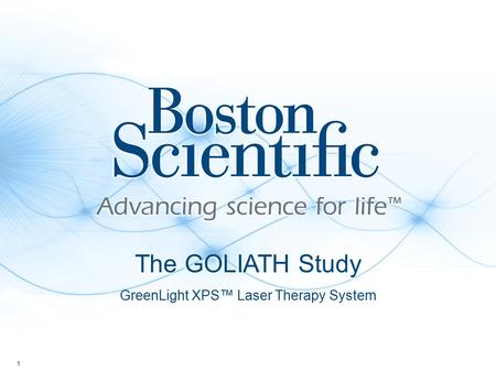 1 GreenLight XPS™ Laser Therapy System The GOLIATH Study.