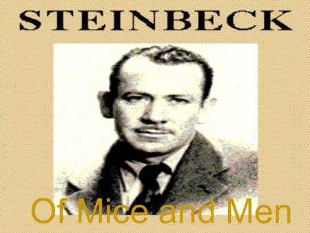 Of Mice and Men He was born in Salinas, California in 1902. He lived and worked in California. He worked on a dredging crew or in a sugar plant to get.