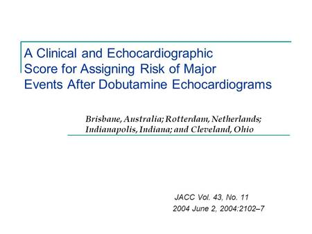 A Clinical and Echocardiographic Score for Assigning Risk of Major Events After Dobutamine Echocardiograms JACC Vol. 43, No. 11 2004 June 2, 2004:2102–7.