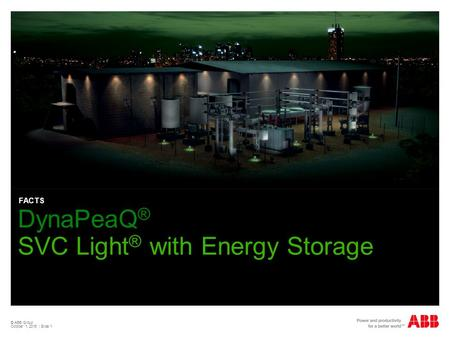 © ABB Group October 1, 2016 | Slide 1 DynaPeaQ ® SVC Light ® with Energy Storage FACTS.