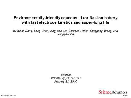 Environmentally-friendly aqueous Li (or Na)-ion battery with fast electrode kinetics and super-long life by Xiaoli Dong, Long Chen, Jingyuan Liu, Servane.