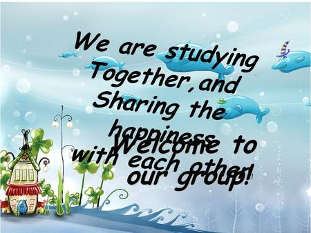Welcome to our group! We are studying Together,and Sharing the happiness with each other.!