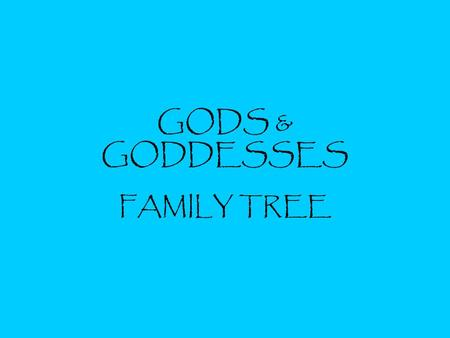 GODS & GODDESSES FAMILY TREE. TITANS Hades- God of the underworld. He is Zeus' brother.