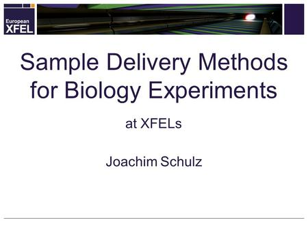 At XFELs Joachim Schulz Sample Delivery Methods for Biology Experiments.