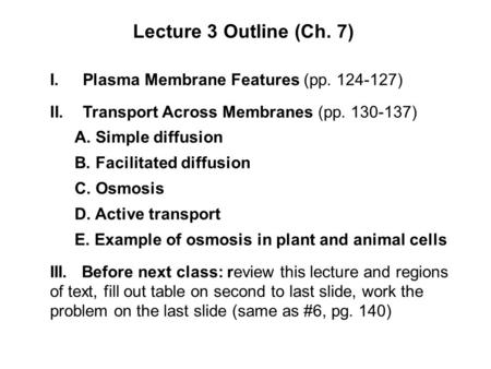 Lecture 3 Outline (Ch. 7) I.Plasma Membrane Features (pp. 124-127) II.Transport Across Membranes (pp. 130-137) A. Simple diffusion B. Facilitated diffusion.