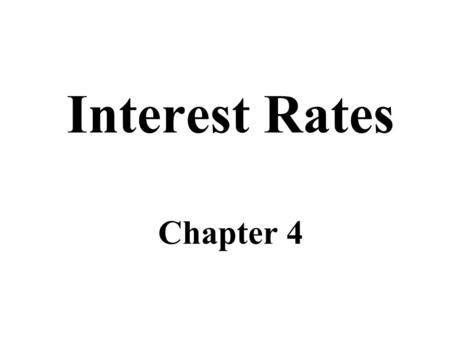 Interest Rates Chapter 4. Interest Rate Defines the amount of money a borrower promises to pay a lender. –Mortgage rates, deposit rates, prime borrowing.