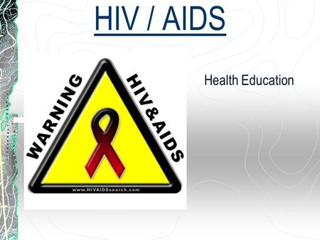 HIV / AIDS Health Education. HIV / AIDS Terms and Info HIV – Human immunodeficiency virus A virus that causes AIDS (acquired immunodeficiency syndrome)