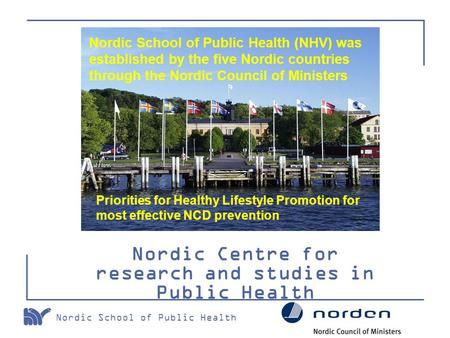 Nordic School of Public Health Nordic Centre for research and studies in Public Health Nordic School of Public Health (NHV) was established by the five.