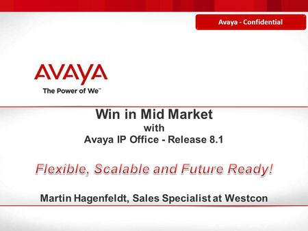Avaya - Confidential. © 2012 Avaya Inc. All rights reserved. 2 Avaya - Confidential Today's Discussion  Overview – Avaya Portfolio and Positioning 