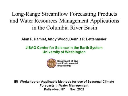 Long-Range Streamflow Forecasting Products and Water Resources Management Applications in the Columbia River Basin Alan F. Hamlet, Andy Wood, Dennis P.