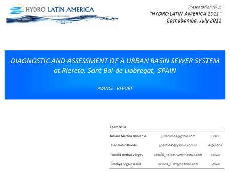 "DIAGNOSTIC AND ASSESSMENT OF A URBAN BASIN SEWER SYSTEM at Riereta, Sant Boi de Llobregat, SPAIN AVANCE REPORT Presentation Nº 1: ""HYDRO LATIN AMERICA."