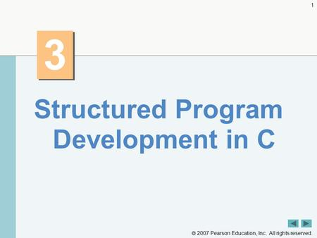  2007 Pearson Education, Inc. All rights reserved. 1 3 3 Structured Program Development in C.