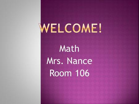 Math Mrs. Nance Room 106.  Be Respectful  Be Responsible  Be Safe.