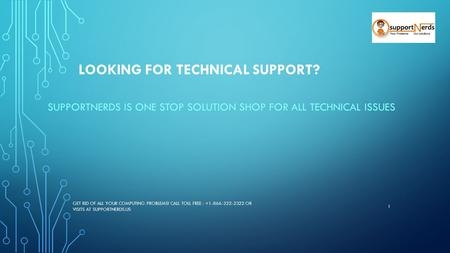 LOOKING FOR TECHNICAL SUPPORT? SUPPORTNERDS IS ONE STOP SOLUTION SHOP FOR ALL TECHNICAL ISSUES GET RID OF ALL YOUR COMPUTING PROBLEMS! CALL TOLL FREE :