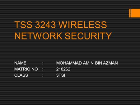 TSS 3243 WIRELESS NETWORK SECURITY NAME:MOHAMMAD AMIN BIN AZMAN MATRIC NO:210262 CLASS:3TSI.
