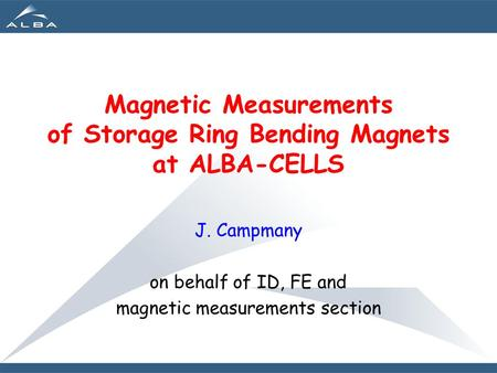 Magnetic Measurements of Storage Ring Bending Magnets at ALBA-CELLS J. Campmany on behalf of ID, FE and magnetic measurements section.