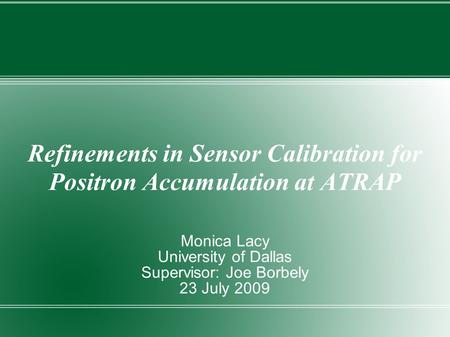 Refinements in Sensor Calibration for Positron Accumulation at ATRAP Monica Lacy University of Dallas Supervisor: Joe Borbely 23 July 2009.