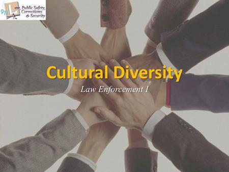 Cultural Diversity Law Enforcement I. Copyright © Texas Education Agency 2014. All rights reserved. Images and other multimedia content used with permission.