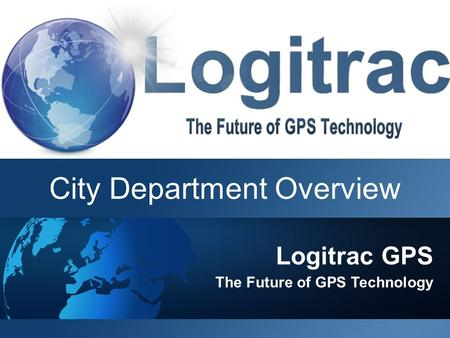 Logitrac GPS The Future of GPS Technology City Department Overview.