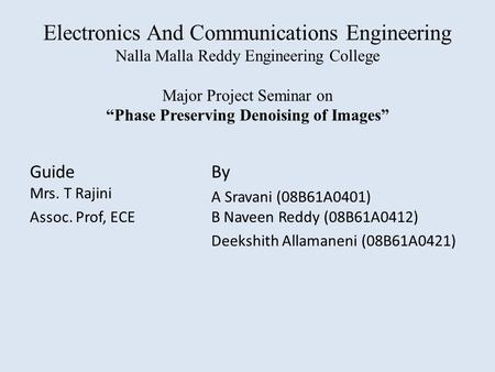 "Electronics And Communications Engineering Nalla Malla Reddy Engineering College Major Project Seminar on ""Phase Preserving Denoising of Images"" Guide."
