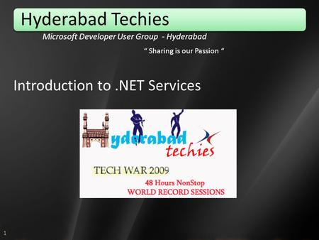 "1 Hyderabad Techies Microsoft Developer User Group - Hyderabad Introduction to.NET Services "" Sharing is our Passion """