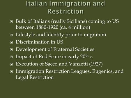  Bulk of Italians (really Sicilians) coming to US between 1880-1920 (ca. 4 million)  Lifestyle and Identity prior to migration  Discrimination in US.