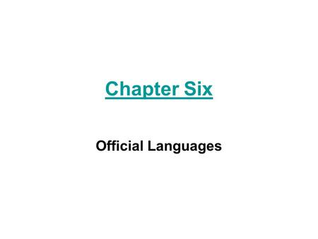 Chapter Six Official Languages. Ch 6 Official Languages Second Language Learning Second Language Instruction Constitutional Language Rights –Canada and.