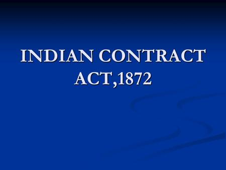 "INDIAN CONTRACT ACT,1872. LAW Law means a 'set of rules'. Law means a 'set of rules'. ""Law includes all the rules and principles which regulate our relations."