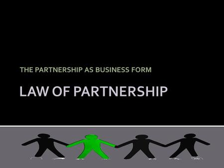 THE PARTNERSHIP AS BUSINESS FORM.  Required for formation of contract  General requirements for valid contract  Contractual capacity (minor; companies)