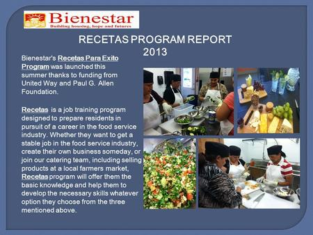 RECETAS PROGRAM REPORT 2013 Recetas is a job training program designed to prepare residents in pursuit of a career in the food service industry. Whether.