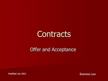 Contracts Offer and Acceptance Business Law Modified: Jan 2013.
