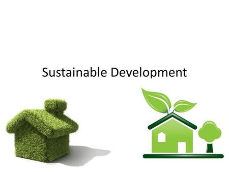 Sustainable Development. Green development Developing and using land with consideration of the environmental impact Things considered: Arrangement of.