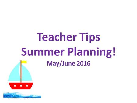 Teacher Tips Summer Planning! May/June 2016. Routines Routines are Important Supports comprehension Explain directions Clarify expectations Order events.
