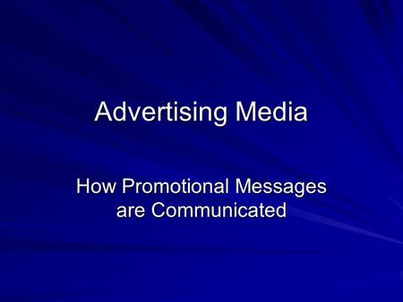 Advertising Media How Promotional Messages are Communicated.