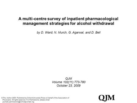 A multi-centre survey of inpatient pharmacological management strategies for alcohol withdrawal by D. Ward, N. Murch, G. Agarwal, and D. Bell QJM Volume.