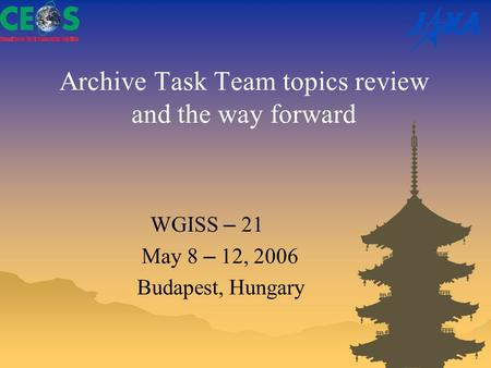Archive Task Team topics review and the way forward WGISS – 21 May 8 – 12, 2006 Budapest, Hungary.