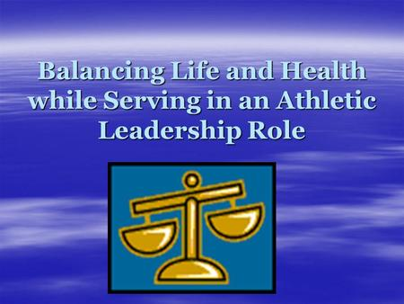 Balancing Life and Health while Serving in an Athletic Leadership Role.