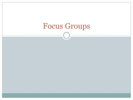 Focus Groups. Focus Group A directed conversation about a specific topic or issue led by a moderator. Generate discussion Tool to learn how people/groups.