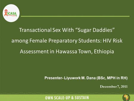 "Transactional Sex With ""Sugar Daddies"" among Female Preparatory Students: HIV Risk Assessment in Hawassa Town, Ethiopia Presenter- Liyuwork M. Dana (BSc,"