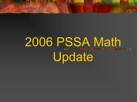 2006 PSSA Math Update. Agenda Review of previous PSSA 2005 PSSA 2006 and beyond.
