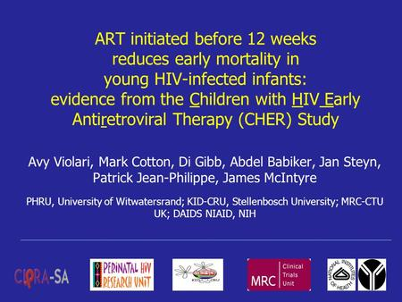 1 ART initiated before 12 weeks reduces early mortality in young HIV-infected infants: evidence from the Children with HIV Early Antiretroviral Therapy.