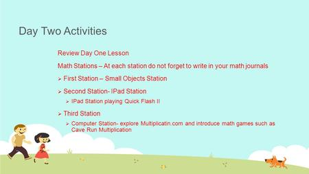 Day Two Activities Review Day One Lesson Math Stations – At each station do not forget to write in your math journals  First Station – Small Objects Station.