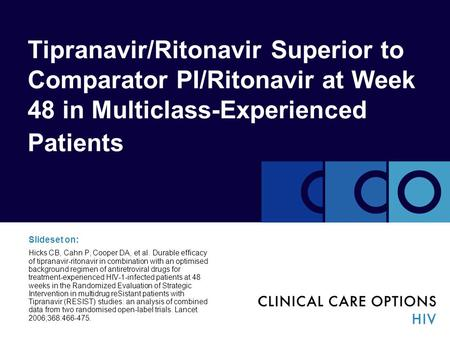 Tipranavir/Ritonavir Superior to Comparator PI/Ritonavir at Week 48 in Multiclass-Experienced Patients Slideset on: Hicks CB, Cahn P, Cooper DA, et al.
