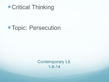 Contemporary Lit. 1-8-14 Critical Thinking Topic: Persecution.