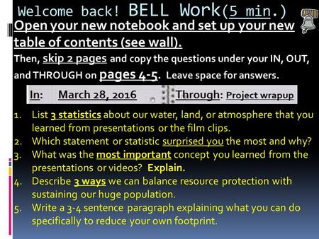 Welcome back! BELL Work (5 min.) Open your new notebook and set up your new table of contents (see wall). Then, skip 2 pages and copy the questions under.