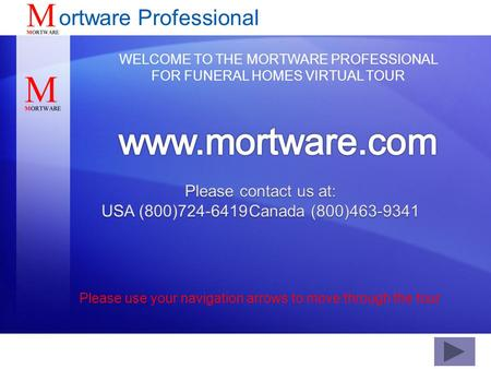 WELCOME TO THE MORTWARE PROFESSIONAL FOR FUNERAL HOMES VIRTUAL TOUR Please use your navigation arrows to move through the tour ortware Professional.